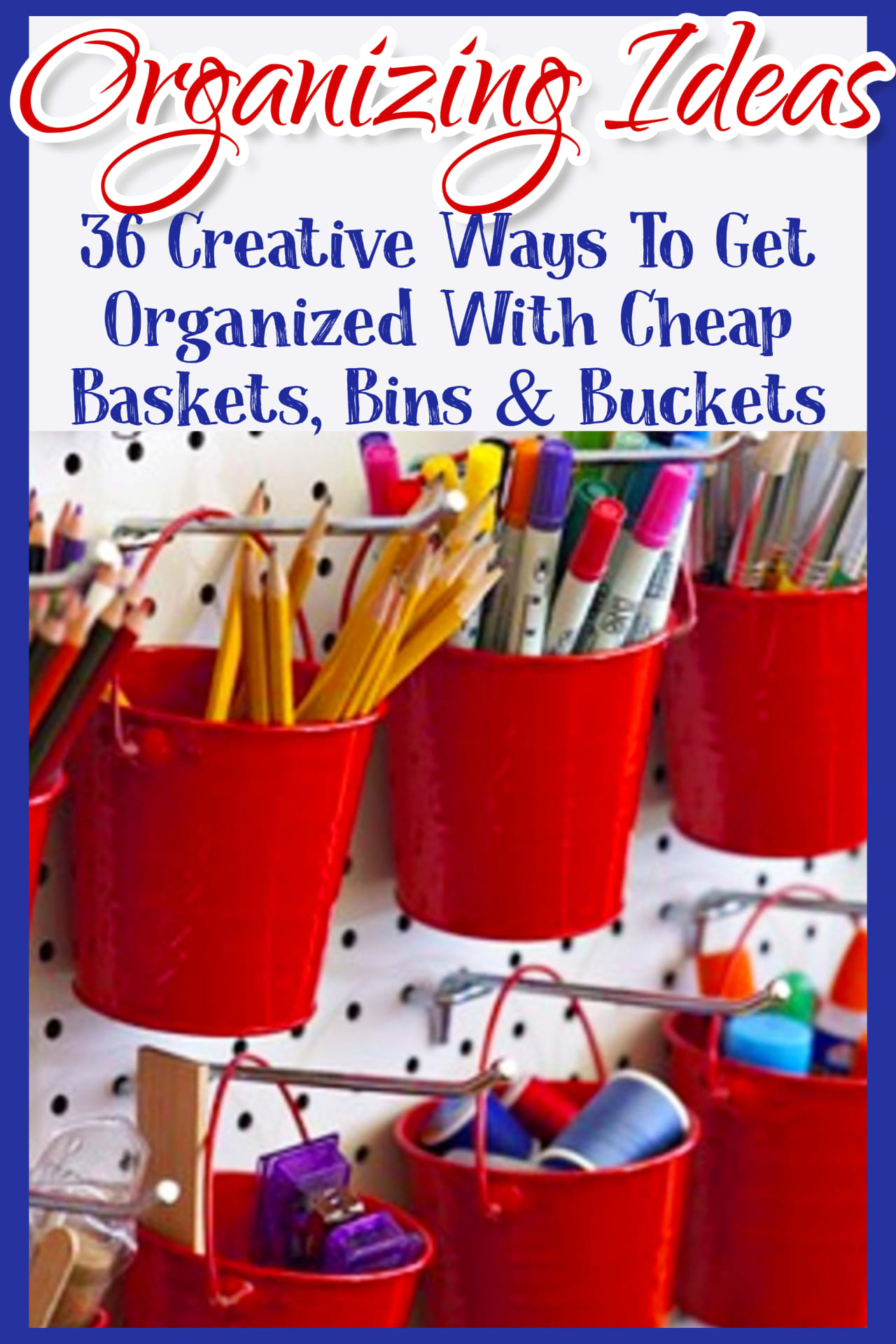 Organizing with baskets, bins and buckets from dollar stores - clutter organization hacks using basket organization ideas