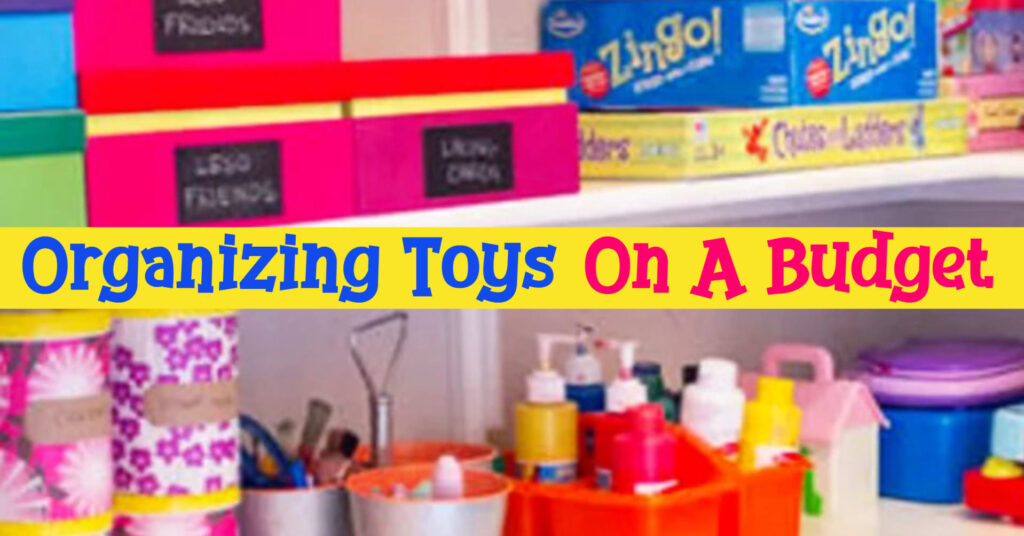 Organizing Toys on a Budget - Simple & Cheap Toy Decluttering and Storage Systems To Keep Mom's Sanity