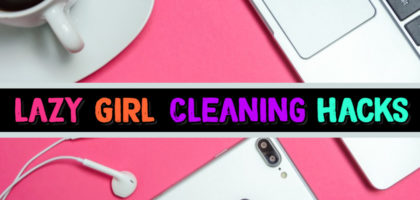 Lazy Girl Cleaning Hacks – Simple Lazy Cleaning Tips and Fast Cleaning Hacks for Lazy People