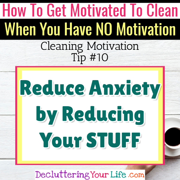 Clutter causes ANXIETY! Cleaning Motivation, Cleaning Hacks Tips and Tricks for Inspiration to Get Motivated to Clean Your Room, Your Home and Declutter Your Life when sad, depressed, overwhelmed by a messy house or just feeling lazy (even if clutter is overwhelming) These housecleaning tips and household hacks are good for packrats and hoarders too.