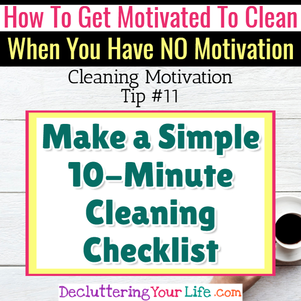 10 minute housecleaning checklist - Cleaning Motivation, Cleaning Hacks Tips and Tricks for Inspiration to Get Motivated to Clean Your Room, Your Home and Declutter Your Life when sad, depressed, overwhelmed by a messy house or just feeling lazy (even if clutter is overwhelming) These housecleaning tips and household hacks are good for packrats and hoarders too.