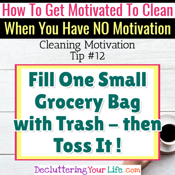 Throw away clutter and DECLUTTER - Cleaning Motivation, Cleaning Hacks Tips and Tricks for Inspiration to Get Motivated to Clean Your Room, Your Home and Declutter Your Life when sad, depressed, overwhelmed by a messy house or just feeling lazy (even if clutter is overwhelming) These housecleaning tips and household hacks are good for packrats and hoarders too.