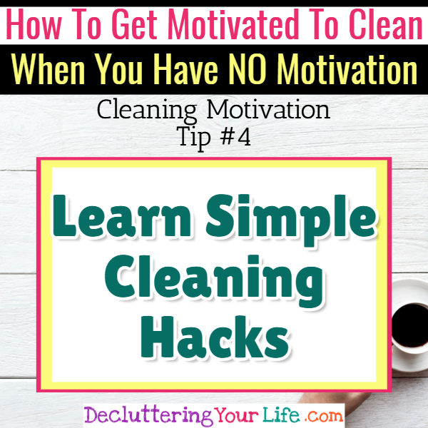 Learn simple cleaning hacks for cleaning motivation - Cleaning Motivation, Cleaning Hacks Tips and Tricks for Inspiration to Get Motivated to Clean Your Room, Your Home and Declutter Your Life when sad, depressed, overwhelmed by a messy house or just feeling lazy (even if clutter is overwhelming) These housecleaning tips and household hacks are good for packrats and hoarders too.