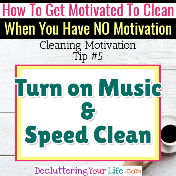 Speed Cleaning Tips for Cleaning Motivation - Cleaning Motivation, Cleaning Hacks Tips and Tricks for Inspiration to Get Motivated to Clean Your Room, Your Home and Declutter Your Life when sad, depressed, overwhelmed by a messy house or just feeling lazy (even if clutter is overwhelming) These housecleaning tips and household hacks are good for packrats and hoarders too.