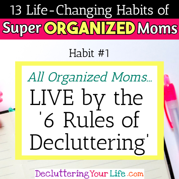 Organized moms know how to declutter and organize room by room without getting overwhelmed - 13 Habits of Super Organized Mom - How To Be An Organized Mom (whether you work OR stay at home)