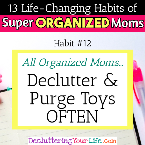 Organized moms declutter, organize and PURGE toys often - 13 Habits of Super Organized Mom - How To Be An Organized Mom (whether you work OR stay at home)