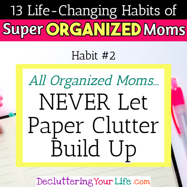 Organized moms NEVER let paper clutter become overwhelming - 13 Habits of Super Organized Mom - How To Be An Organized Mom (whether you work OR stay at home)