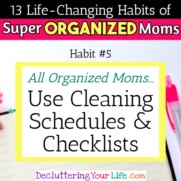 Organized moms use cleaning schedules and checklists to keep up with household chores - 13 Habits of Super Organized Mom - How To Be An Organized Mom (whether you work OR stay at home)