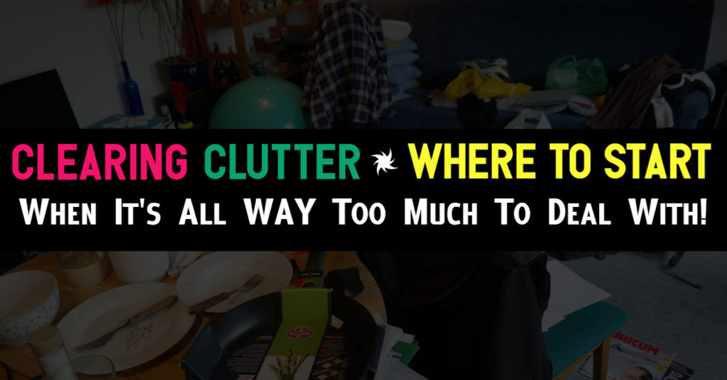 Clutter - Where To START clearing clutter when it's out of control