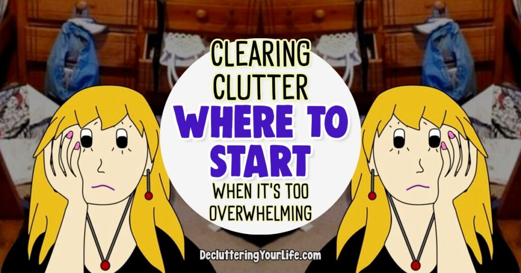Clearing Clutter in Your Room, Home and LIFE and mind - Here's how to start clearing clutter when overwhelmed with TOO MUCH STUFF