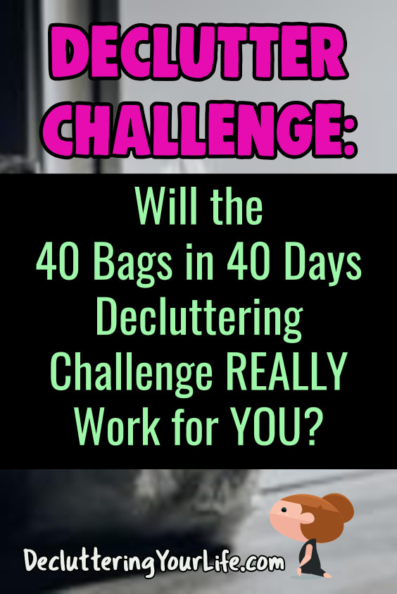 Declutter Challenge - Will the 40 Bags in 40 Days Decluttering Challenge REALLY Work for YOU to declutter your home?