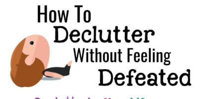 Decluttering Tips: How To Declutter WITHOUT Feeling Defeated