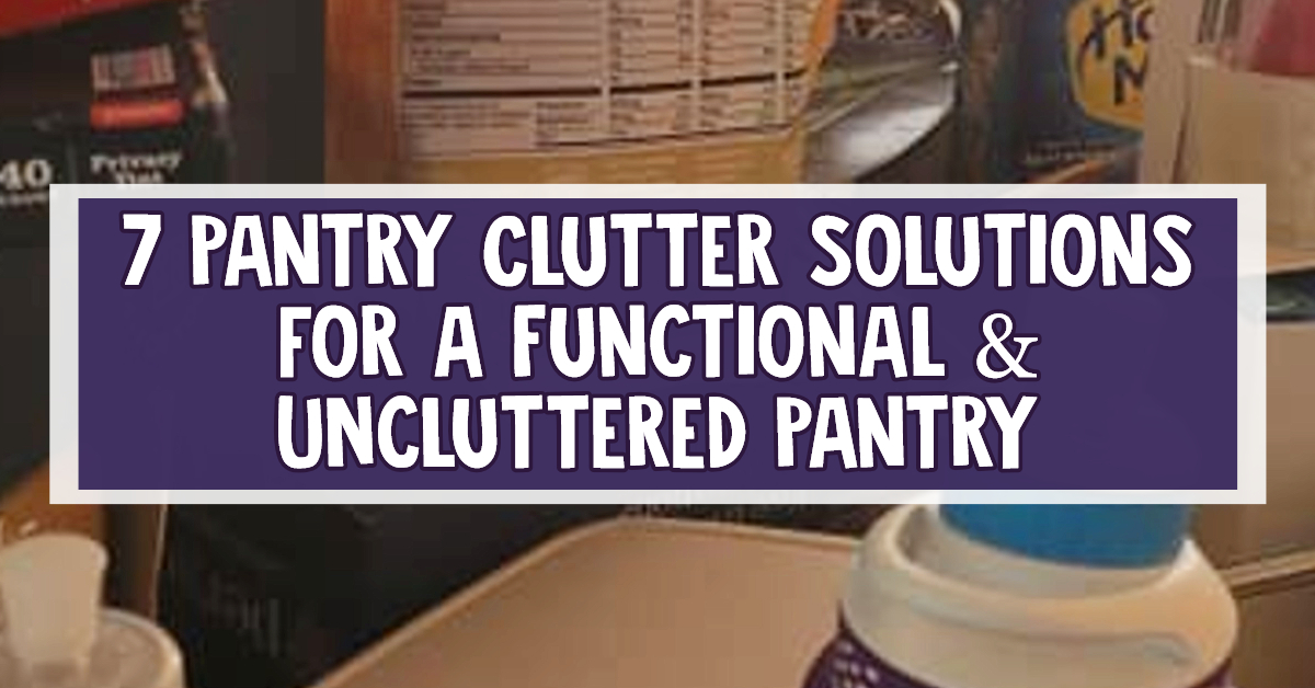 Pantry Clutter Solutions To Organize Your Kitchen Pantry Items