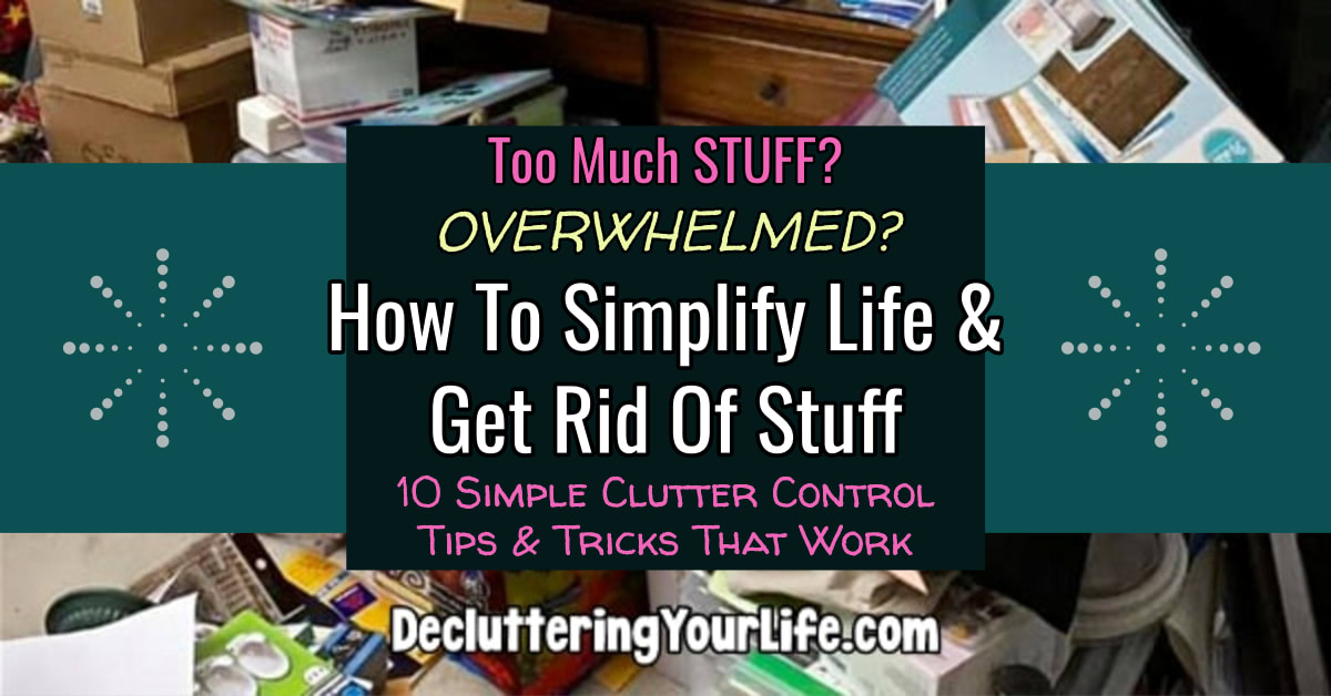 Clutter CONTROL - Overwhelmed with too much STUFF? Learn how to simplify life and get rid of stuff