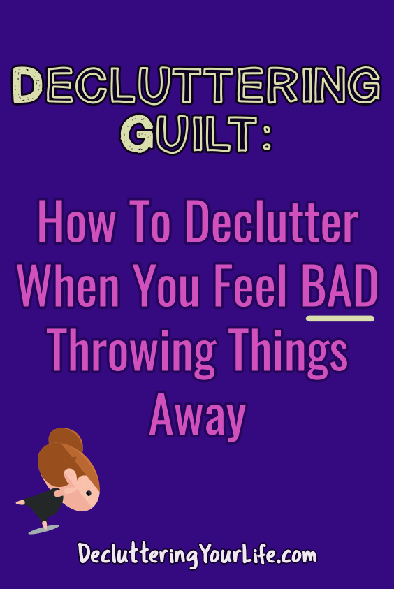 Decluttering GUILT: How to declutter your home when you feel guilty and BAD throwing things away. Helpful decluttering tips for those overwhelmed with guilt and clutter.