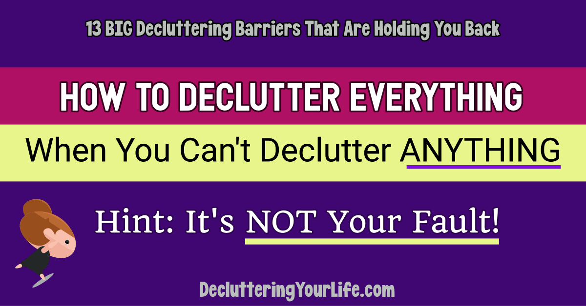 13 BIG Decluttering Barriers That Are Holding You Back