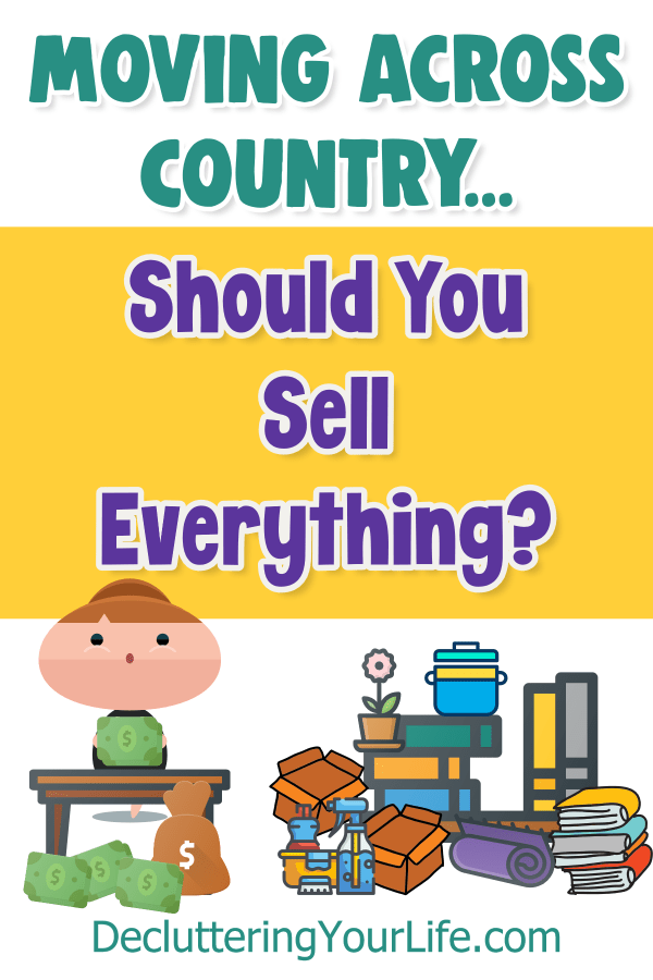 Moving-Sell Everything? When moving across country or long distance selling everything and starting over could be best - don't need to decide NOT to move. The cost of moving long distance is expensive - by downsizing your stuff, you can move cheaply on a budget. You can do it yourself or find companies that sell your stuff FOR you.