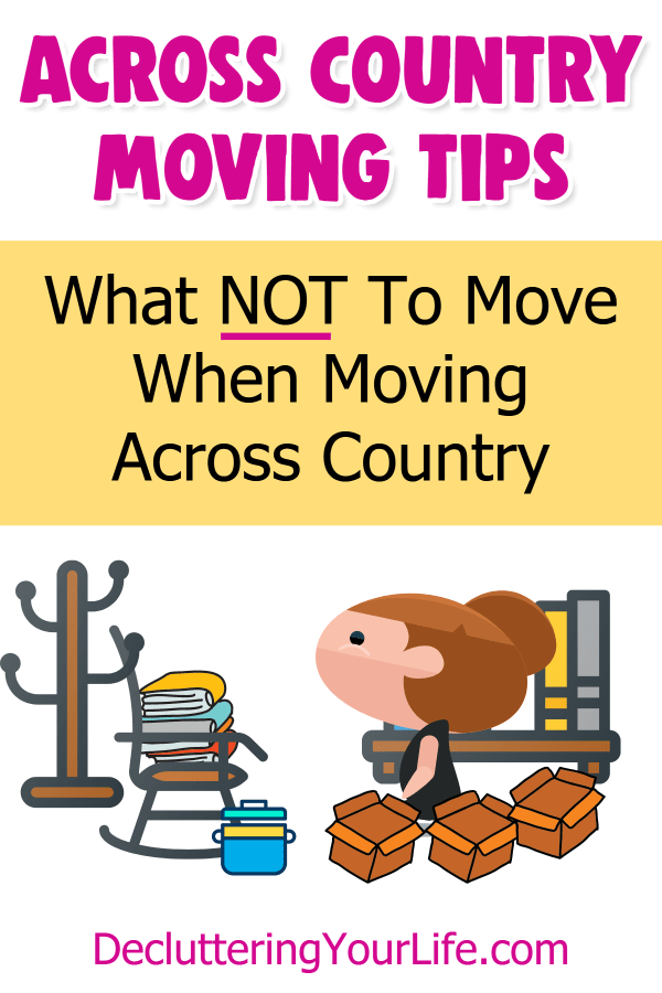 What NOT to move across country. learn what to leave behind when moving long distance including your sofa, furniture, clutter, heirlooms, etc and what to do with unwanted stuff. The cost of moving long distance across country is expensive, declutter BEFORE you move so you can move cheaply on a budget